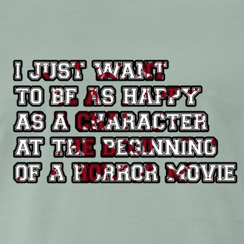 Happy as a character in a Horror Movie - Men's Premium T-Shirt