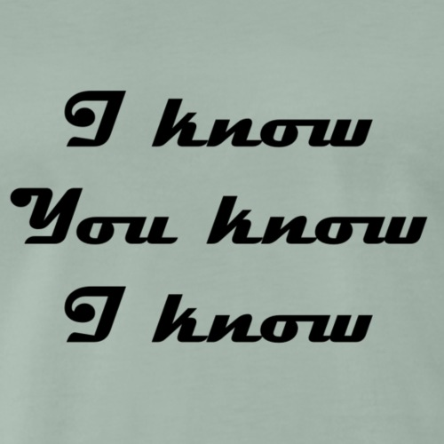 I know You know I know - T-shirt Premium Homme