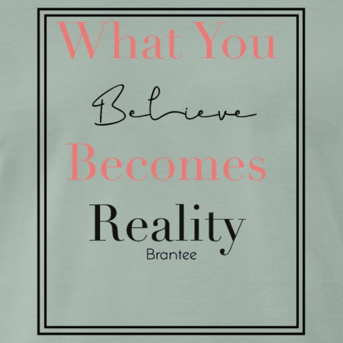 What You Believe Becomes Reality - Men's Premium T-Shirt