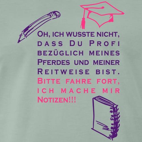 Bitte fahre fort ich mache mir Notizen, Reiterspru - Männer Premium T-Shirt