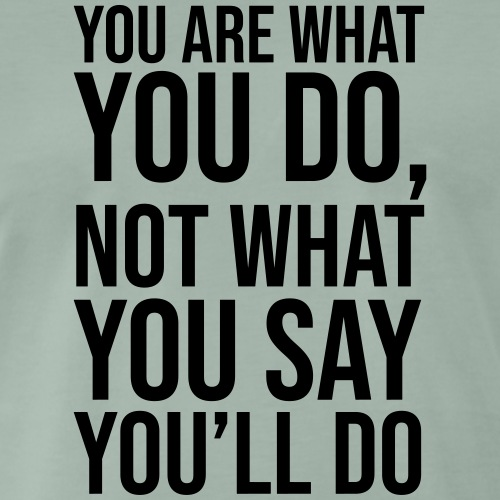 YOU ARE WHAT YOU DO - Men's Premium T-Shirt