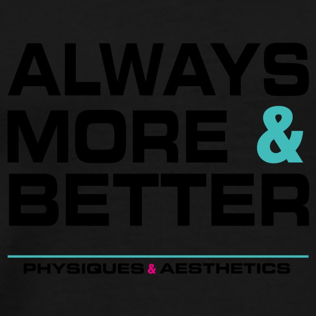 ALWAYS MORE AND BETTER