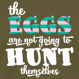 Easter / Easter Bunny: The Eggs Are Not Going To Hunt - Men's Premium T-Shirt