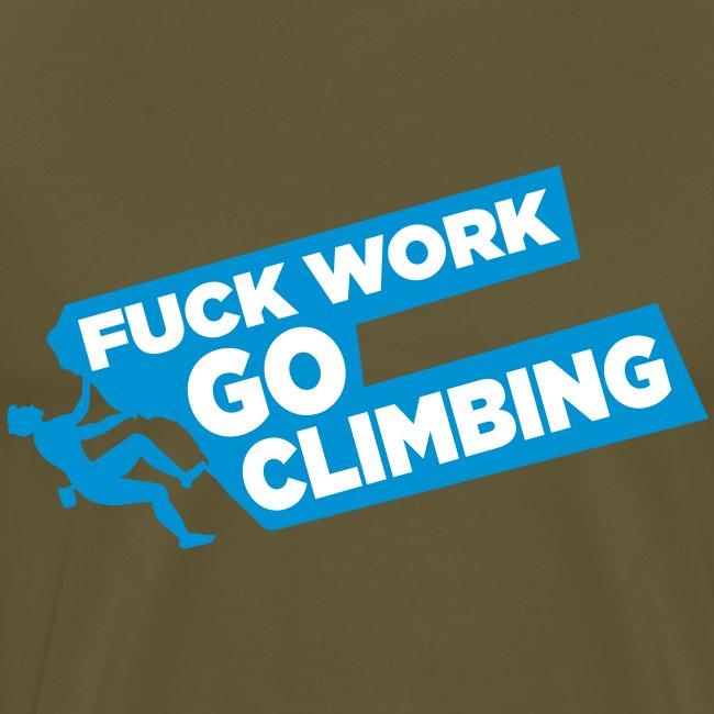 Fuck Work! Go Climbing boy!