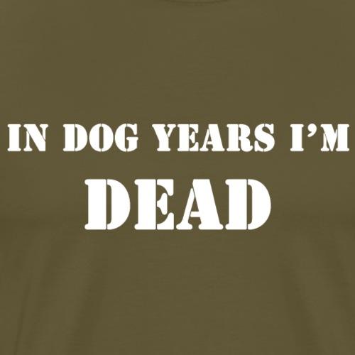 In dog years I'm dead - Men's Premium T-Shirt