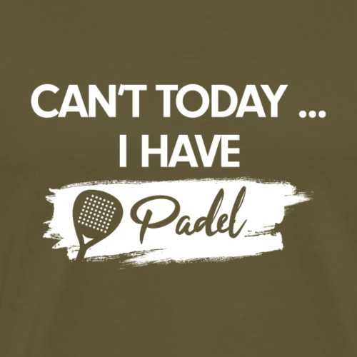 I Can't today I have Padel - T-shirt Premium Homme