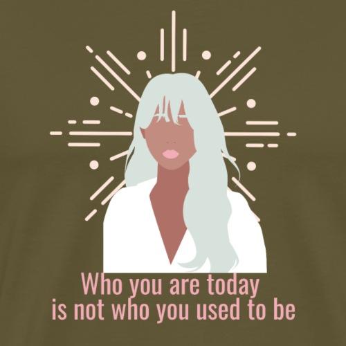 Qui tu es aujourd'hui n'est plus ce que tu étais - T-shirt Premium Homme
