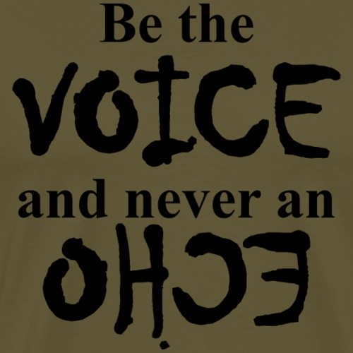 Be the VOICE and never an ECHO