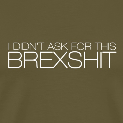 I didn't ask for this BREXSHIT white - Men's Premium T-Shirt