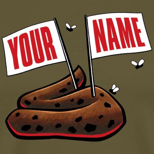 Your Name Kackhaufen - Männer Premium T-Shirt