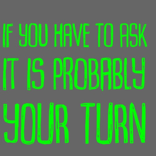 Your Turn Green - Premium-T-shirt herr