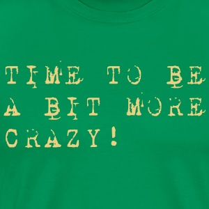 Time to be a bit more crazy - Männer Premium T-Shirt