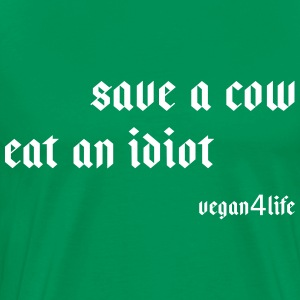 Save a cow - eat an idiot! - Men's Premium T-Shirt