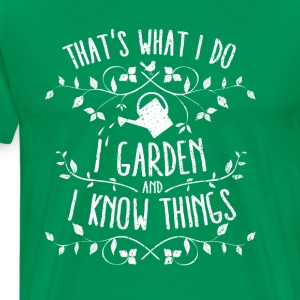 Funny Garden-Shirt: I garden and I know things - Männer Premium T-Shirt