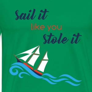 Sailing: Sail it like you stole it - Men's Premium T-Shirt