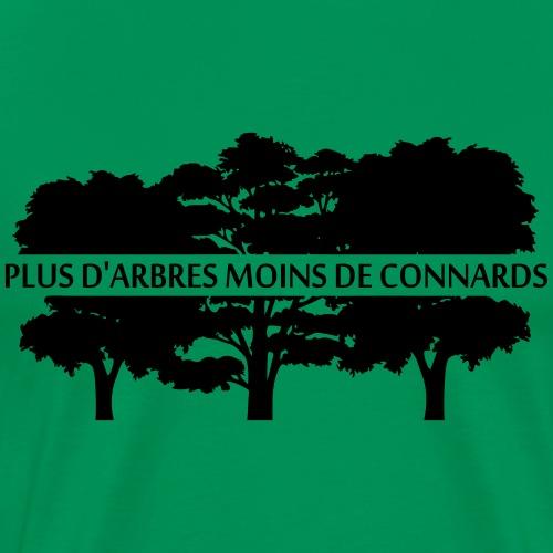 Plus d'Arbres Moins de Connards - T-shirt Premium Homme
