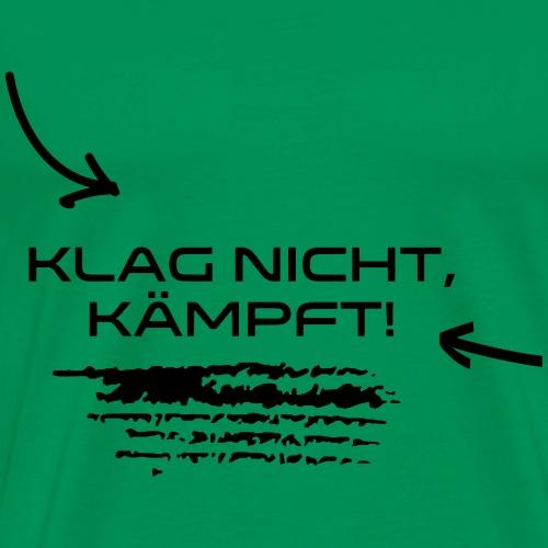 Klag nicht kämpft - Männer Premium T-Shirt