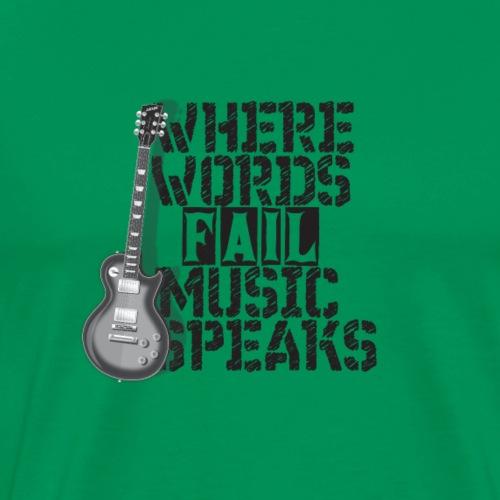 Where Words Fail Music Speaks - Männer Premium T-Shirt
