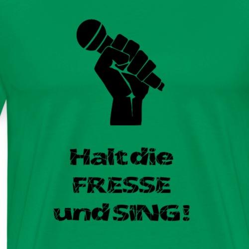 Halt die Fresse und sing ! (black) - Männer Premium T-Shirt