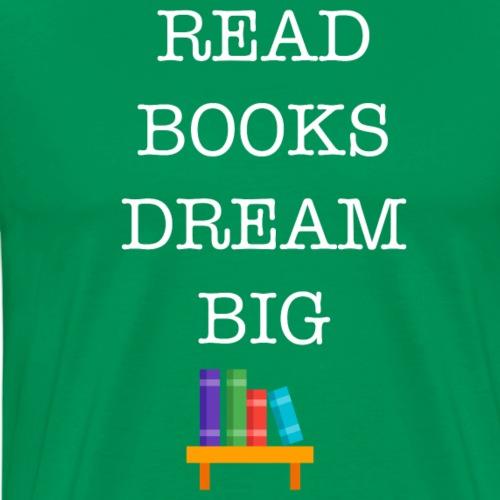 Read Books Dream Big - Premium T-skjorte for menn