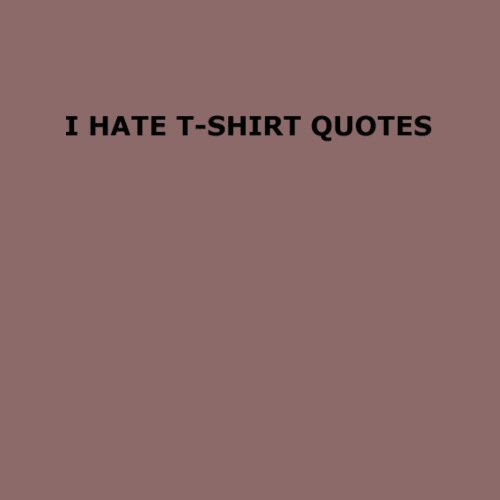 I hate t shirt quotes - Men's Premium T-Shirt