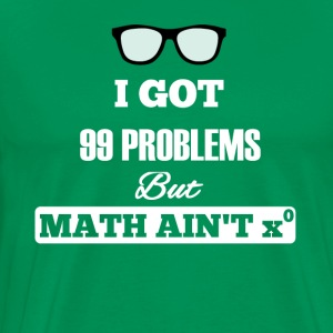 I Got 99 Problems But Math Ain't One - Männer Premium T-Shirt