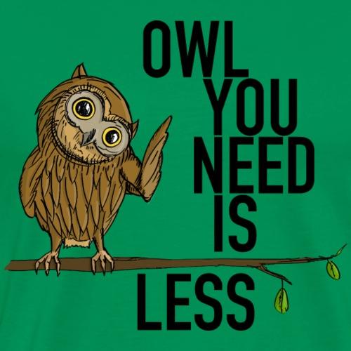 owl you need is less - Männer Premium T-Shirt