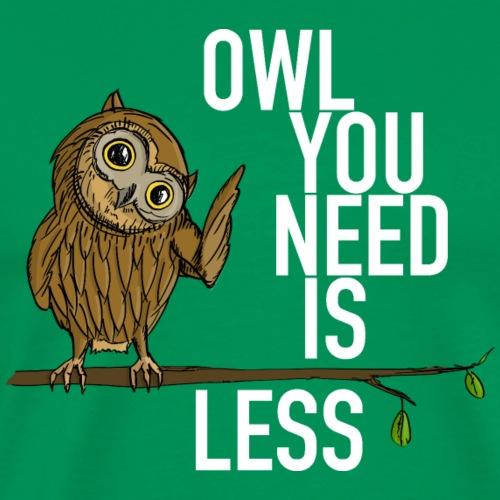 owl you need is less weiss - Männer Premium T-Shirt
