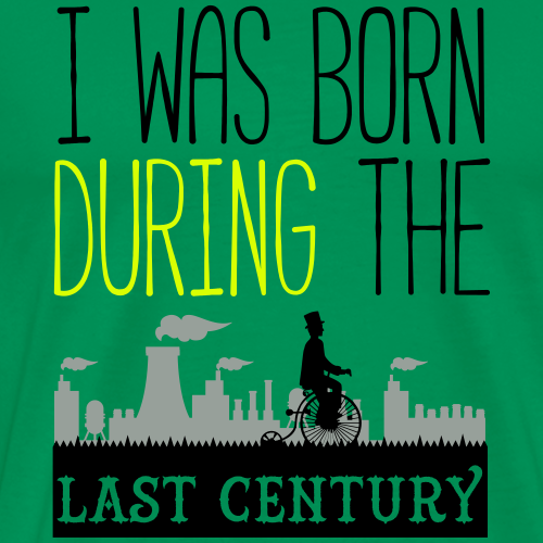 I was born during the last century - T-shirt Premium Homme