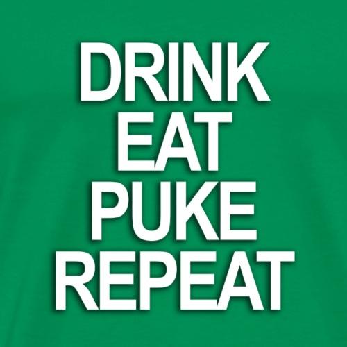 Drink Eat Puke Repeat - Men's Premium T-Shirt