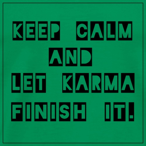Keep calm and let Karma finish It - Männer Premium T-Shirt
