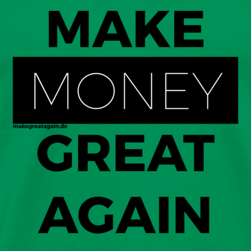 MAKE MONEY GREAT AGAIN black - Männer Premium T-Shirt