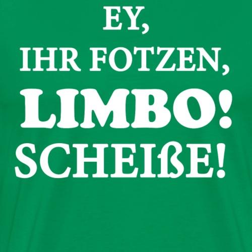Ey ihr Fotzen, Limbo! - Männer Premium T-Shirt