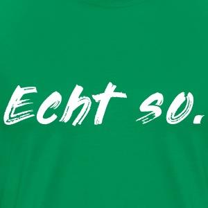 Echt so! - Männer Premium T-Shirt