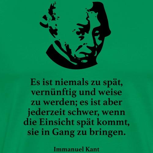 Kant: Es ist niemals zu spät, vernünftig und weis - Männer Premium T-Shirt