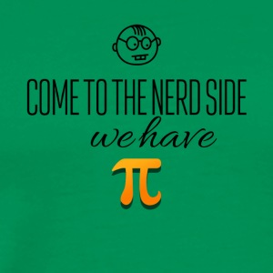 Come to the nerd side We have pi's - Männer Premium T-Shirt