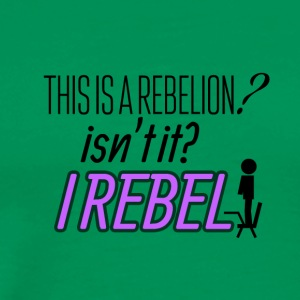 This is a rebelion? I rebel - Men's Premium T-Shirt