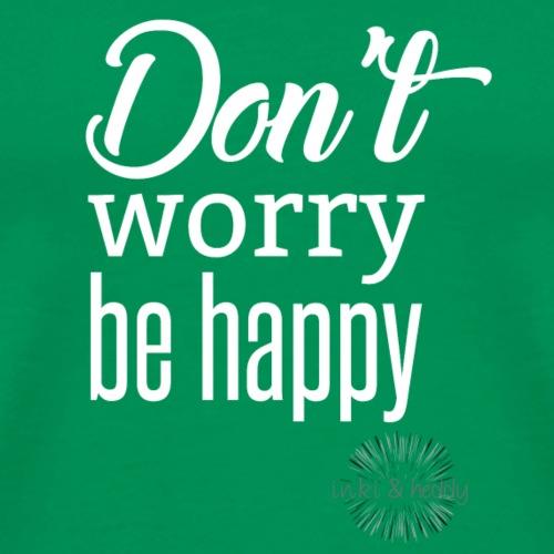 Don' worry be happy - Männer Premium T-Shirt