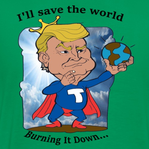 super trump I Will save the world... Burning - Camiseta premium hombre