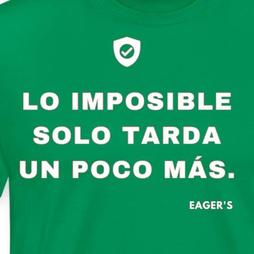 Lo imposible solo tarda un poco más - Camiseta premium hombre