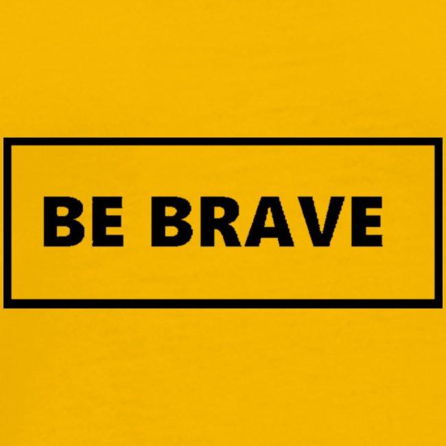 BE BRAVE Tshirt