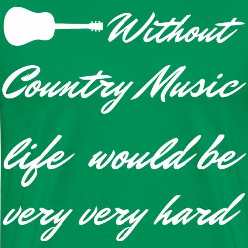 Without Country Music Geschenk - Männer Premium T-Shirt