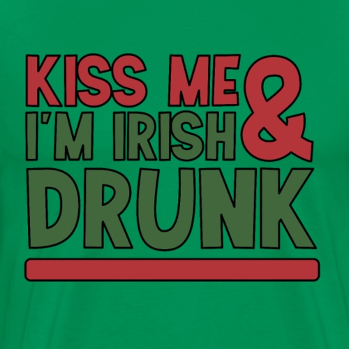 kiss me I'm Irish & drunk - drunk beer party