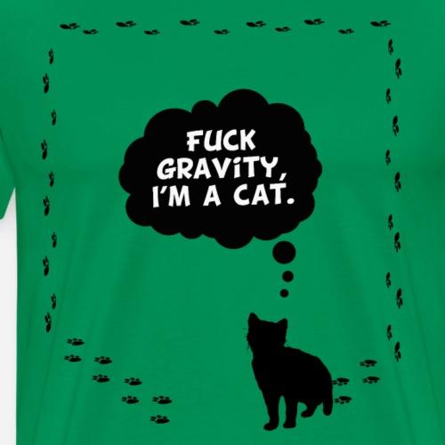 Fuck gravity I'm a cat - T-shirt Premium Homme