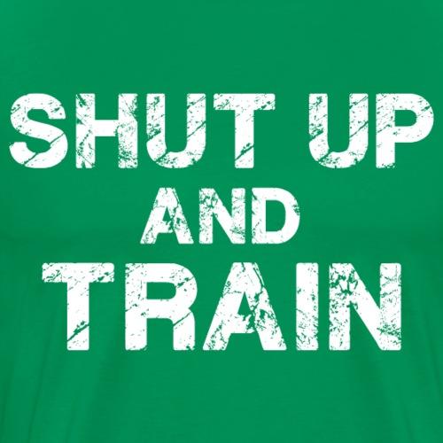 Shut Up and Train - Men's Premium T-Shirt