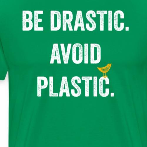 Be Drastic Avoid Plastic Shirt Go Green T-Shirt - Männer Premium T-Shirt