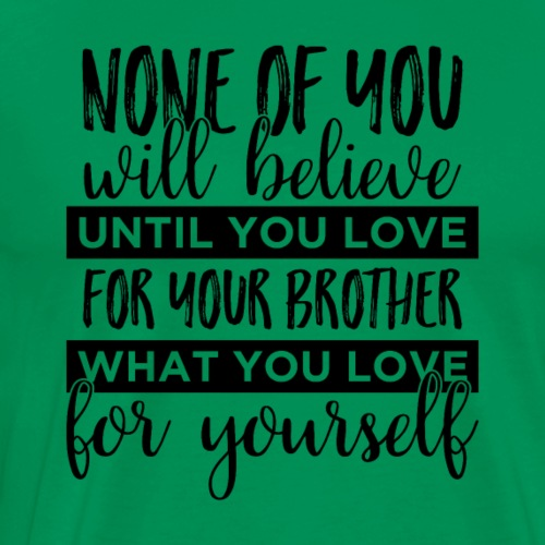 None of you will believe until you love... - Men's Premium T-Shirt
