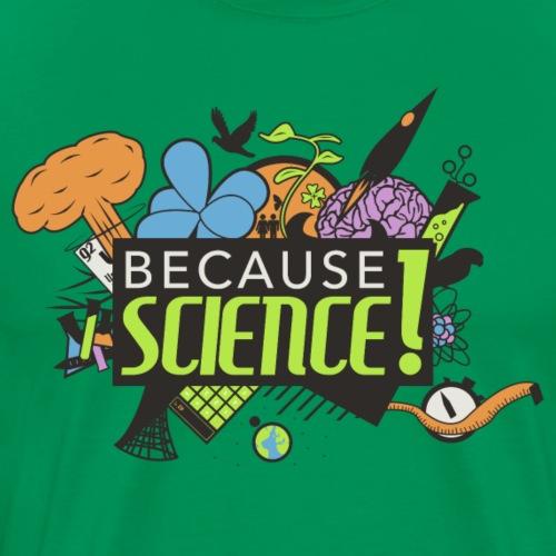 Because Science - Maglietta Premium da uomo