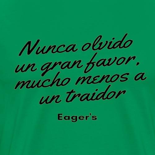 Nunca olvido un gran favor, mucho menos a... - Camiseta premium hombre