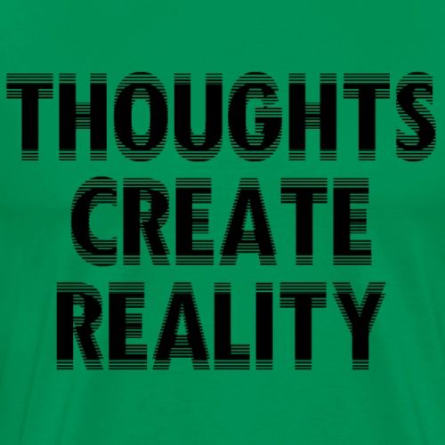 Thoughts Create Reality - Men's Premium T-Shirt